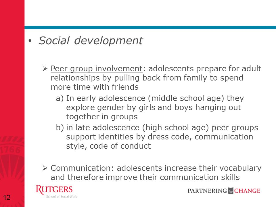 Social development Peer group involvement: adolescents prepare for adult relationships by pulling back from family to spend more time with friends.