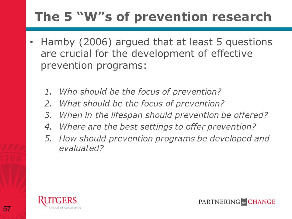 The 5 W s of prevention research