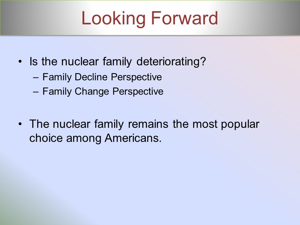 Looking Forward Is the nuclear family deteriorating