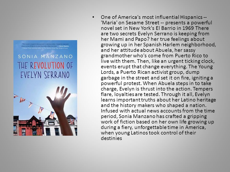 One of America s most influential Hispanics -- Maria on Sesame Street -- presents a powerful novel set in New York s El Barrio in 1969 There are two secrets Evelyn Serrano is keeping from her Mami and Papo.