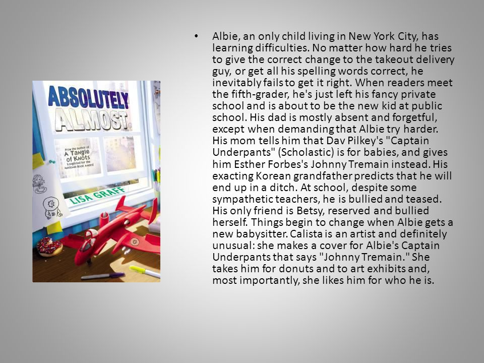 Albie, an only child living in New York City, has learning difficulties.