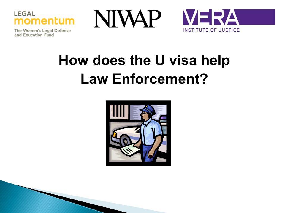 How does the U visa help Law Enforcement