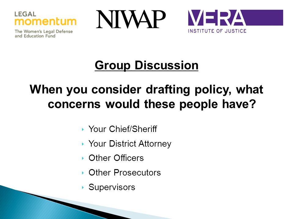 Group Discussion When you consider drafting policy, what concerns would these people have Your Chief/Sheriff.