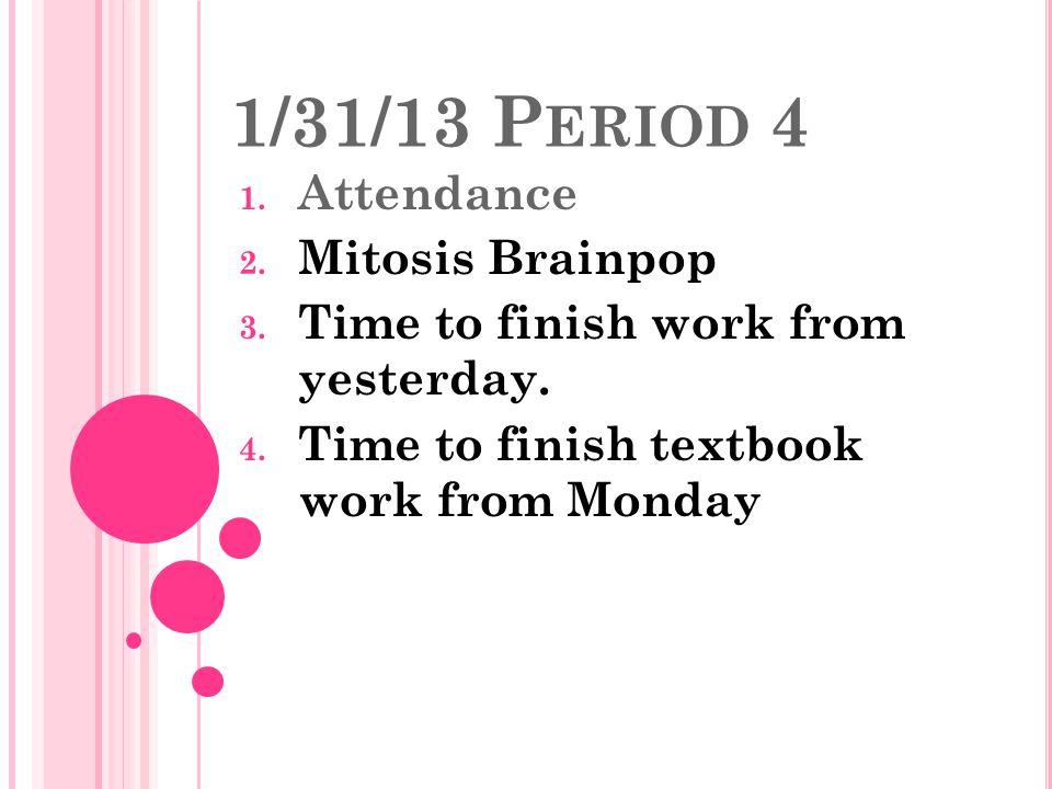 1/31/13 Period 4 Attendance Mitosis Brainpop