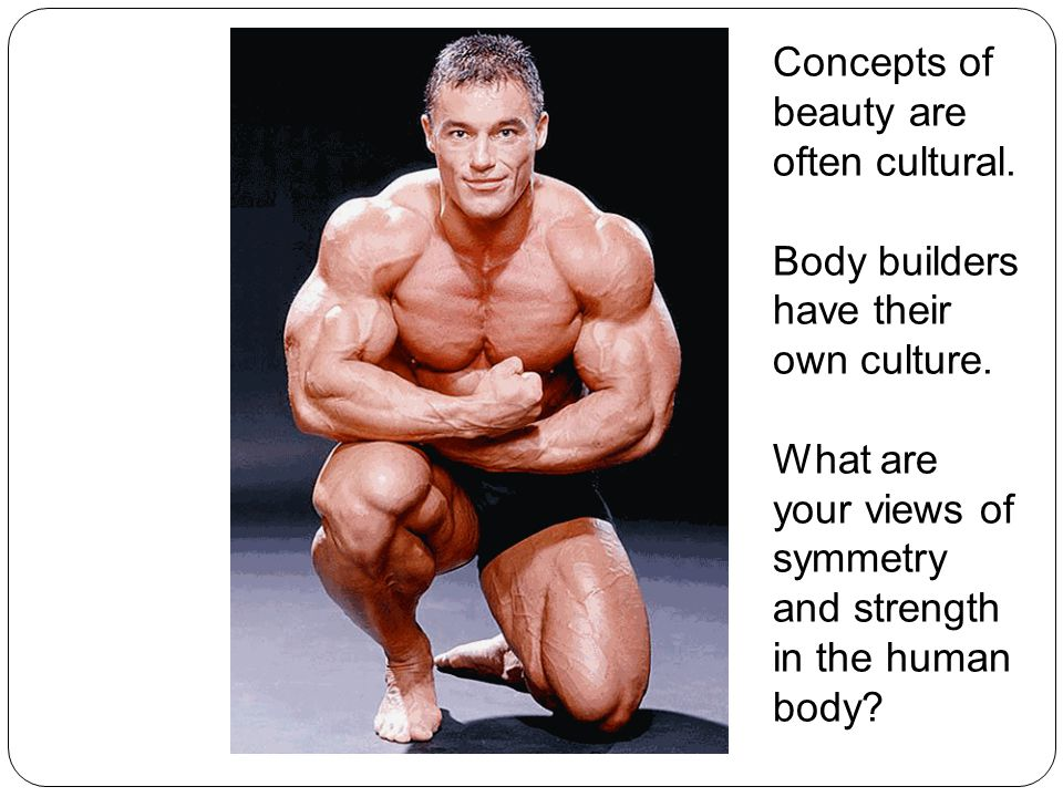Concepts of beauty are often cultural. Body builders have their own culture.