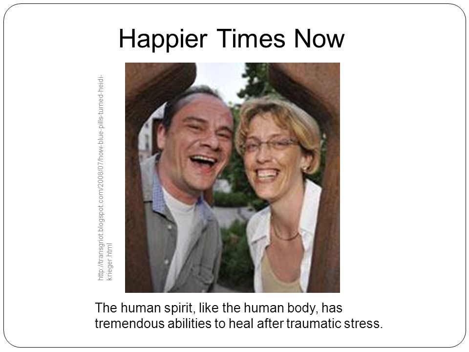 Happier Times Now http://transgriot.blogspot.com/2008/07/how-blue-pills-turned-heidi-krieger.html.