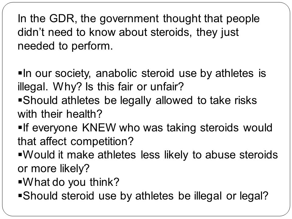In the GDR, the government thought that people didn't need to know about steroids, they just needed to perform.