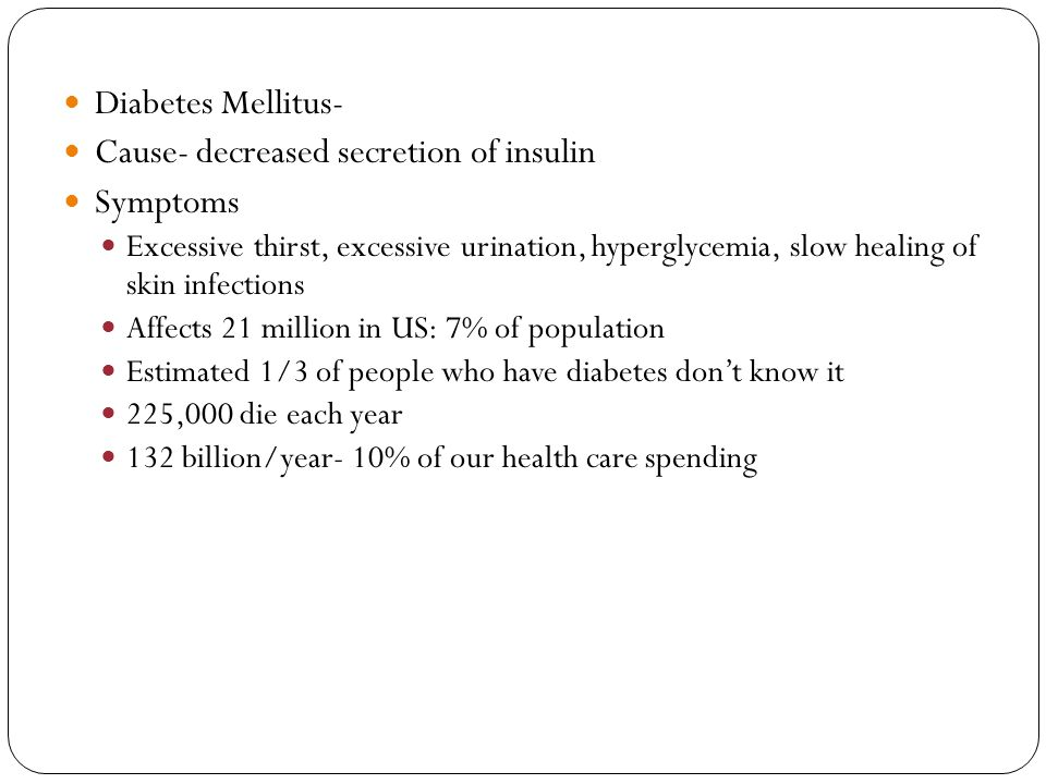 Cause- decreased secretion of insulin Symptoms