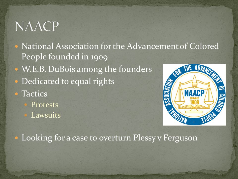 NAACP National Association for the Advancement of Colored People founded in 1909. W.E.B. DuBois among the founders.