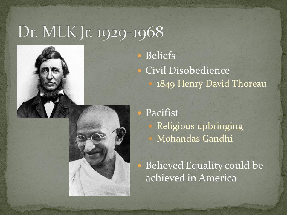 Dr. MLK Jr. 1929-1968 Beliefs Civil Disobedience Pacifist