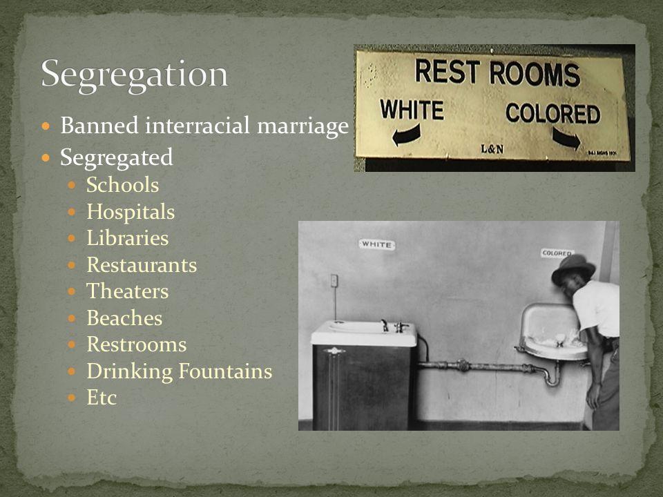 Segregation Banned interracial marriage Segregated Schools Hospitals