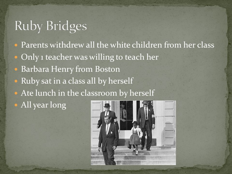 Ruby Bridges Parents withdrew all the white children from her class