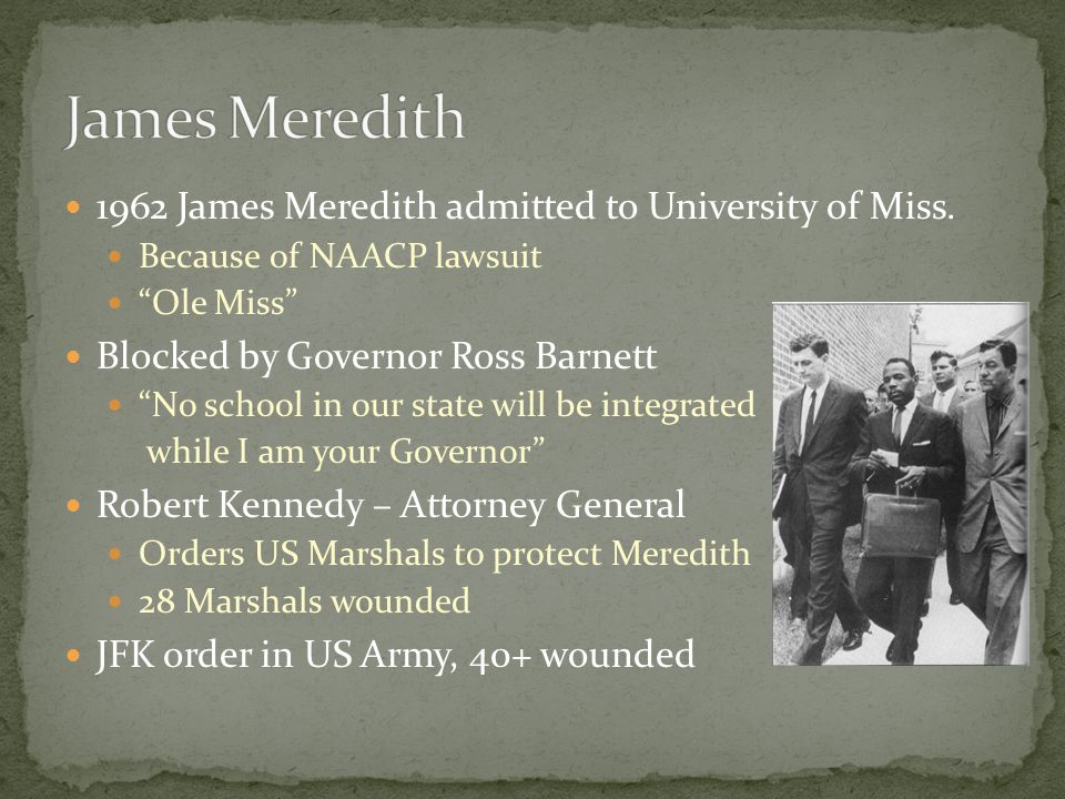 James Meredith 1962 James Meredith admitted to University of Miss.