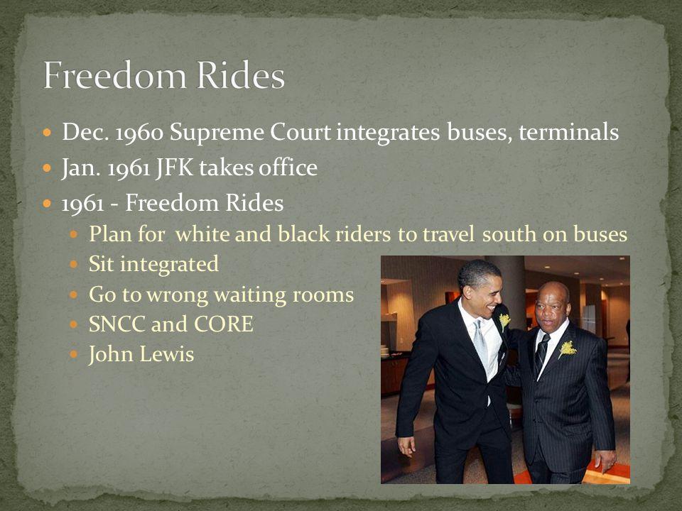 Freedom Rides Dec. 1960 Supreme Court integrates buses, terminals