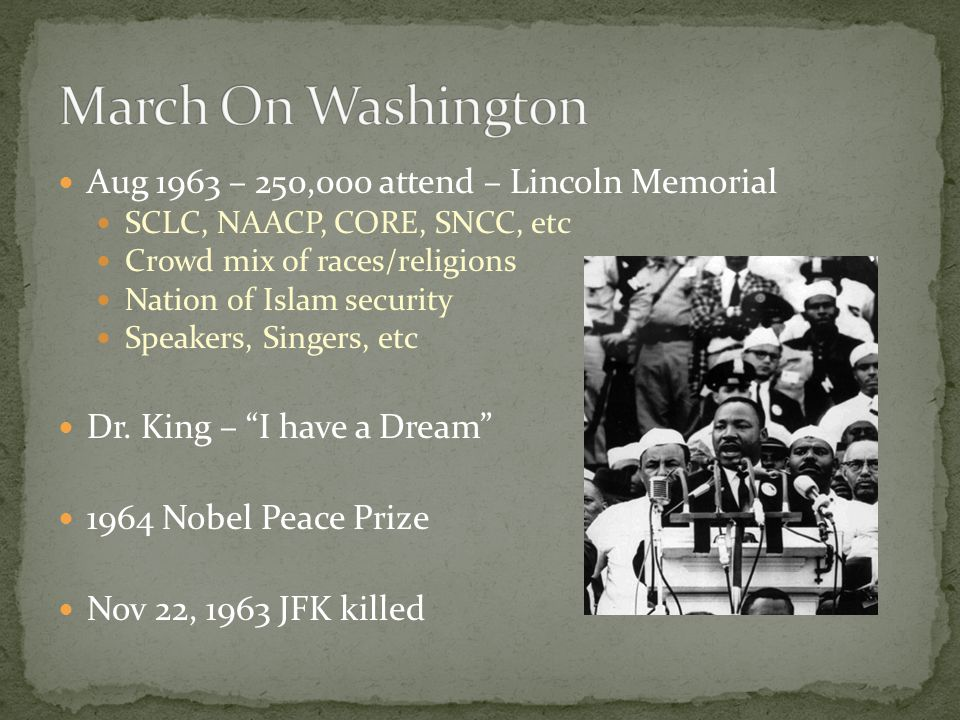 March On Washington Aug 1963 – 250,000 attend – Lincoln Memorial