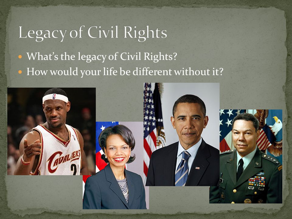 Legacy of Civil Rights What's the legacy of Civil Rights
