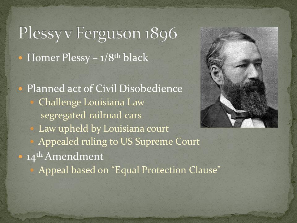 Plessy v Ferguson 1896 Homer Plessy – 1/8th black