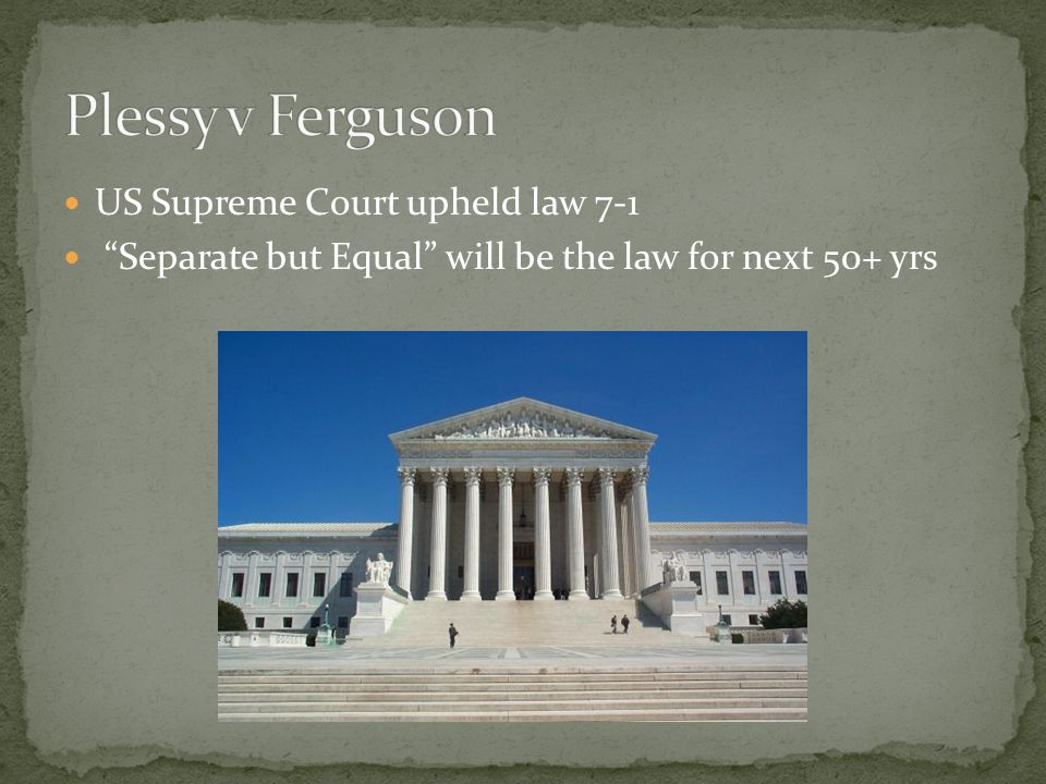 Plessy v Ferguson US Supreme Court upheld law 7-1