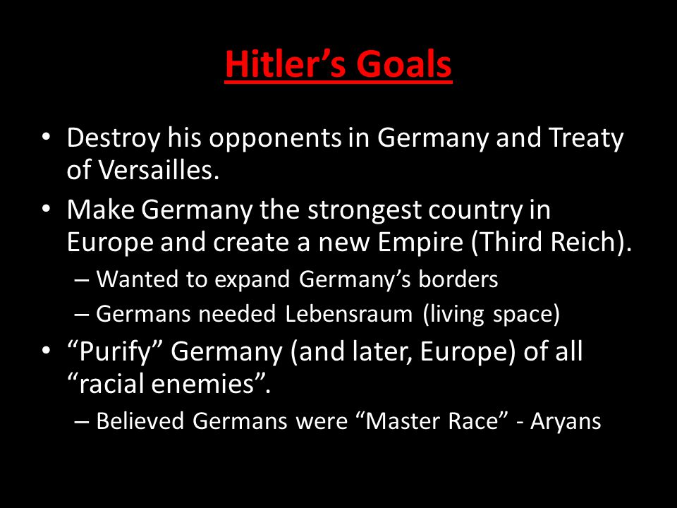 Hitler's Goals Destroy his opponents in Germany and Treaty of Versailles.