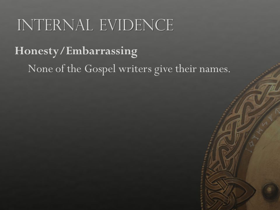 Internal Evidence Honesty/Embarrassing None of the Gospel writers give their names. Presentation Notes: