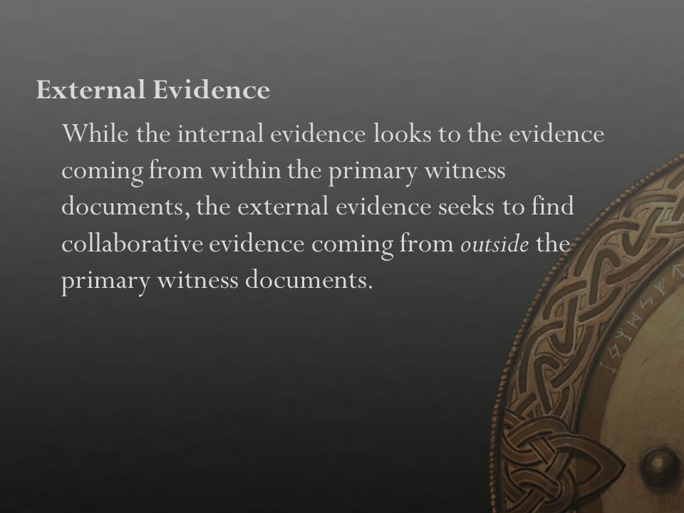 External Evidence While the internal evidence looks to the evidence coming from within the primary witness documents, the external evidence seeks to find collaborative evidence coming from outside the primary witness documents.