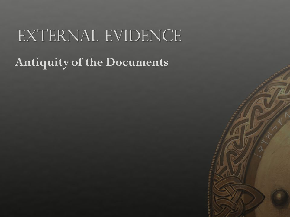 External Evidence Antiquity of the Documents