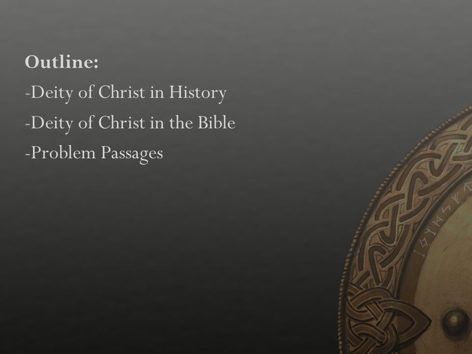 Outline: -Deity of Christ in History -Deity of Christ in the Bible -Problem Passages