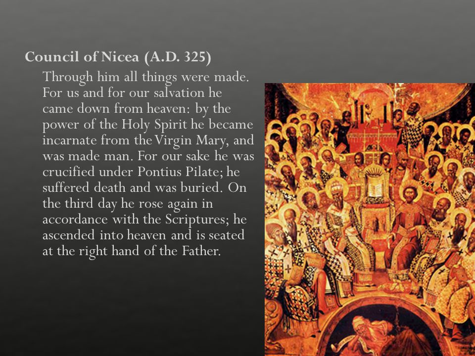 Council of Nicea (A. D. 325) Through him all things were made