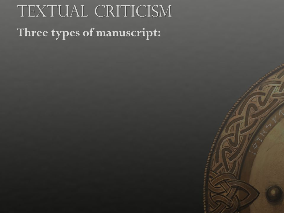 Textual Criticism Three types of manuscript: Teacher's Notes