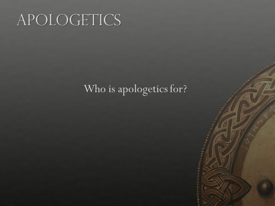 Apologetics Who is apologetics for