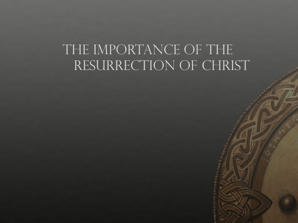 The Importance of the Resurrection of Christ