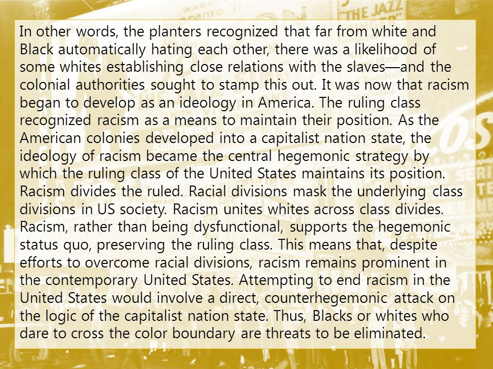 In other words, the planters recognized that far from white and Black automatically hating each other, there was a likelihood of some whites establishing close relations with the slaves—and the colonial authorities sought to stamp this out.