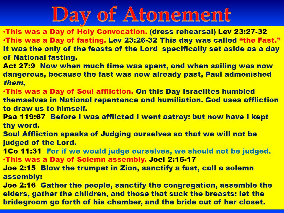 Day of Atonement This was a Day of Holy Convocation. (dress rehearsal) Lev 23:27-32.