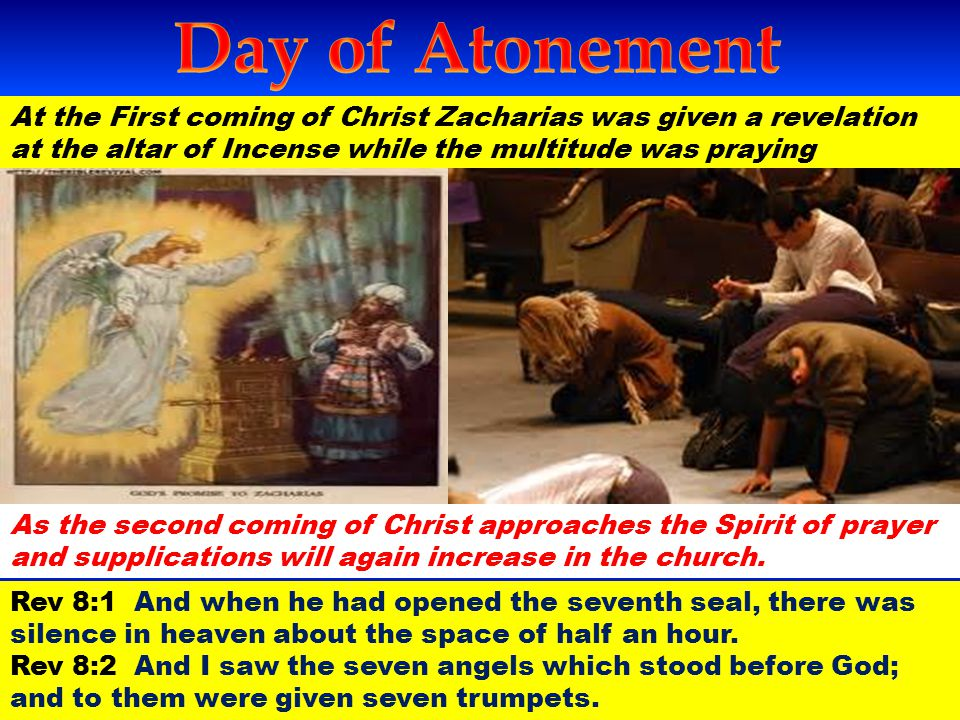 Day of Atonement At the First coming of Christ Zacharias was given a revelation at the altar of Incense while the multitude was praying.