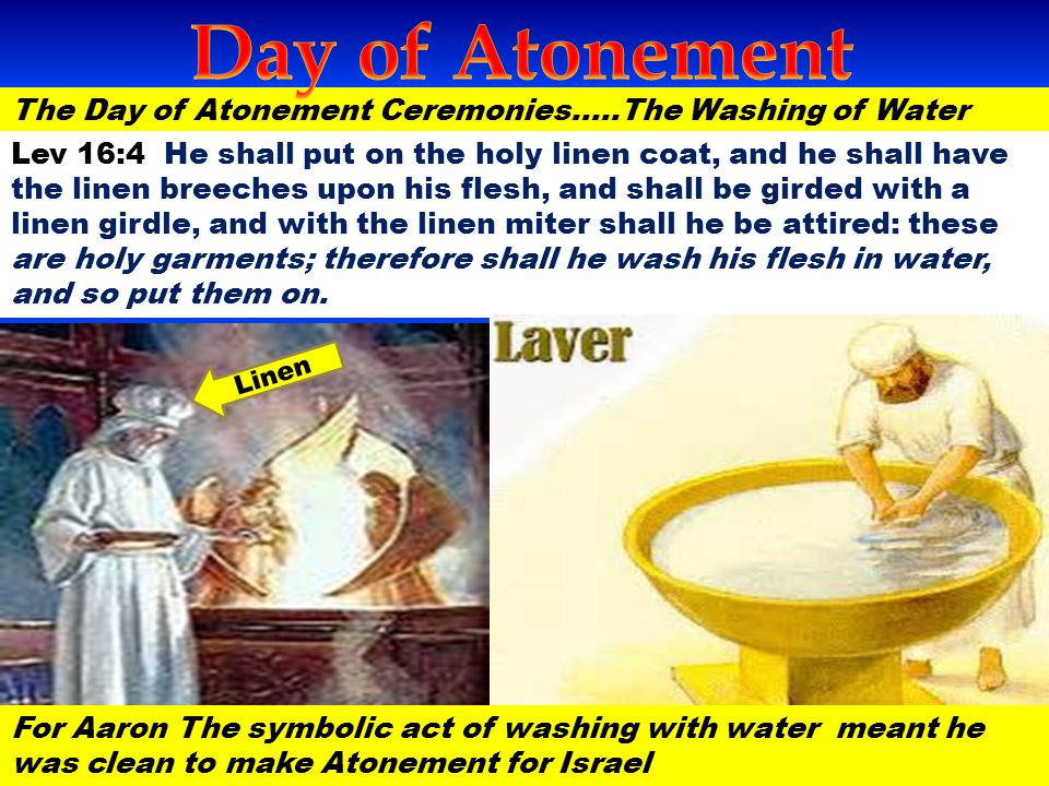 Day of Atonement The Day of Atonement Ceremonies…..The Washing of Water.