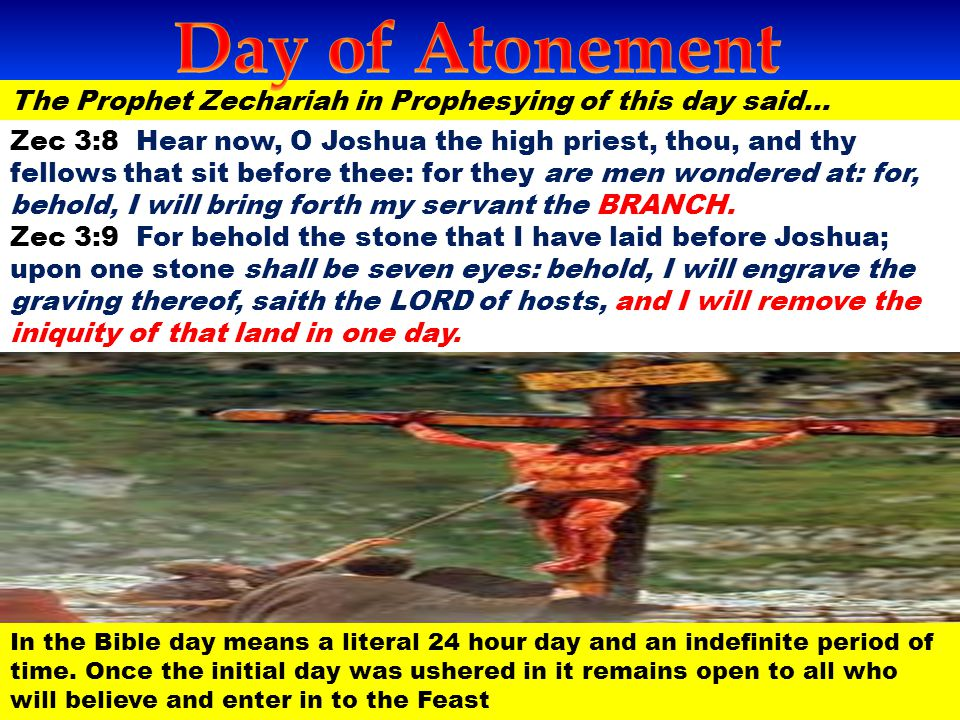 Day of Atonement The Prophet Zechariah in Prophesying of this day said…