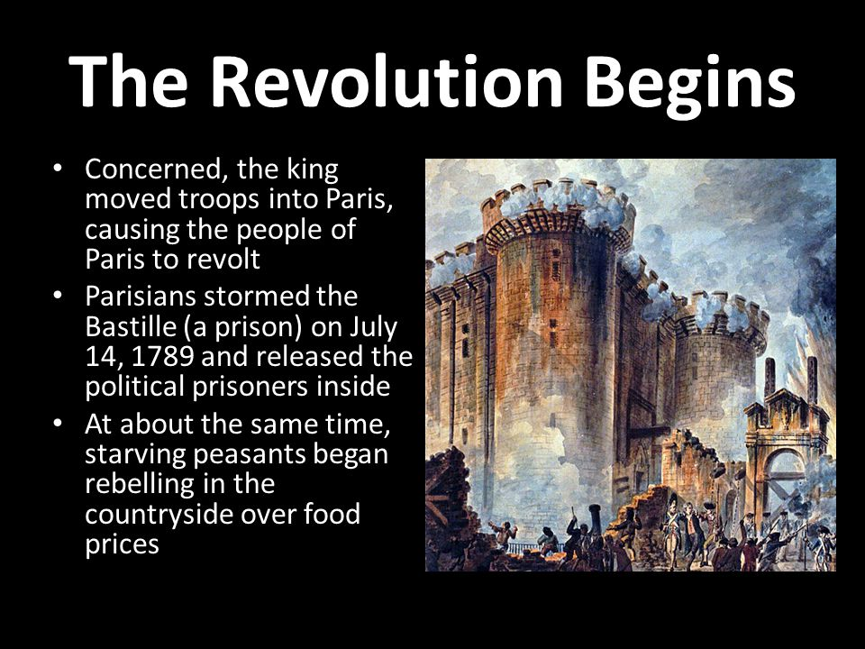 The Revolution Begins Concerned, the king moved troops into Paris, causing the people of Paris to revolt.