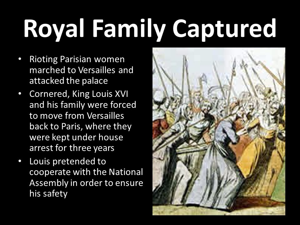 Royal Family Captured Rioting Parisian women marched to Versailles and attacked the palace.