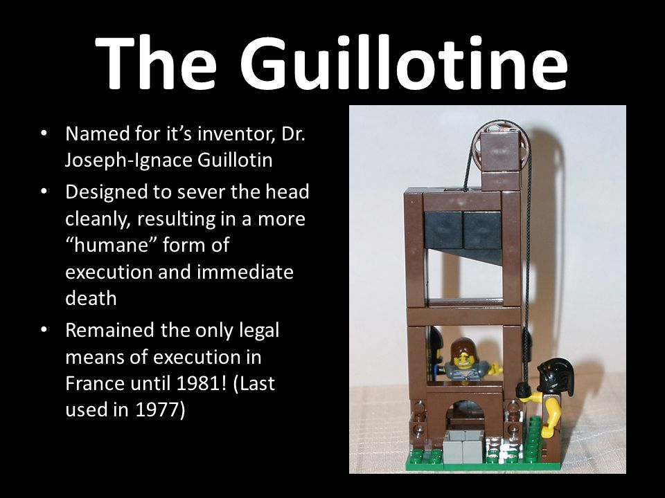 The Guillotine Named for it's inventor, Dr. Joseph-Ignace Guillotin