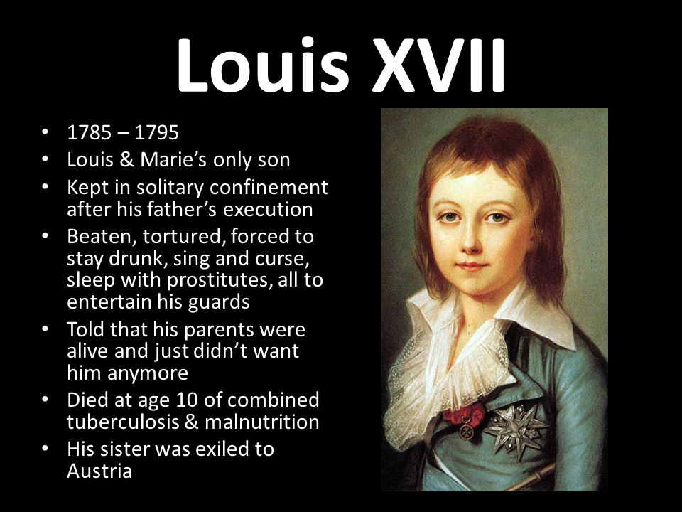 Louis XVII 1785 – 1795 Louis & Marie's only son