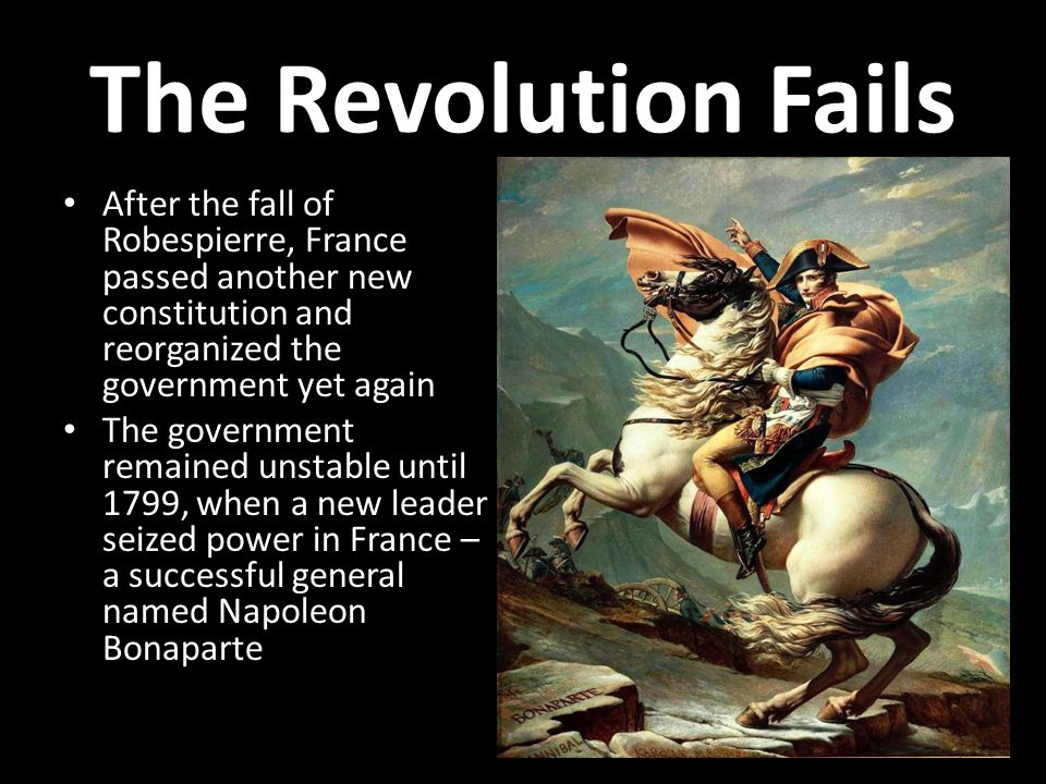 The Revolution Fails After the fall of Robespierre, France passed another new constitution and reorganized the government yet again.