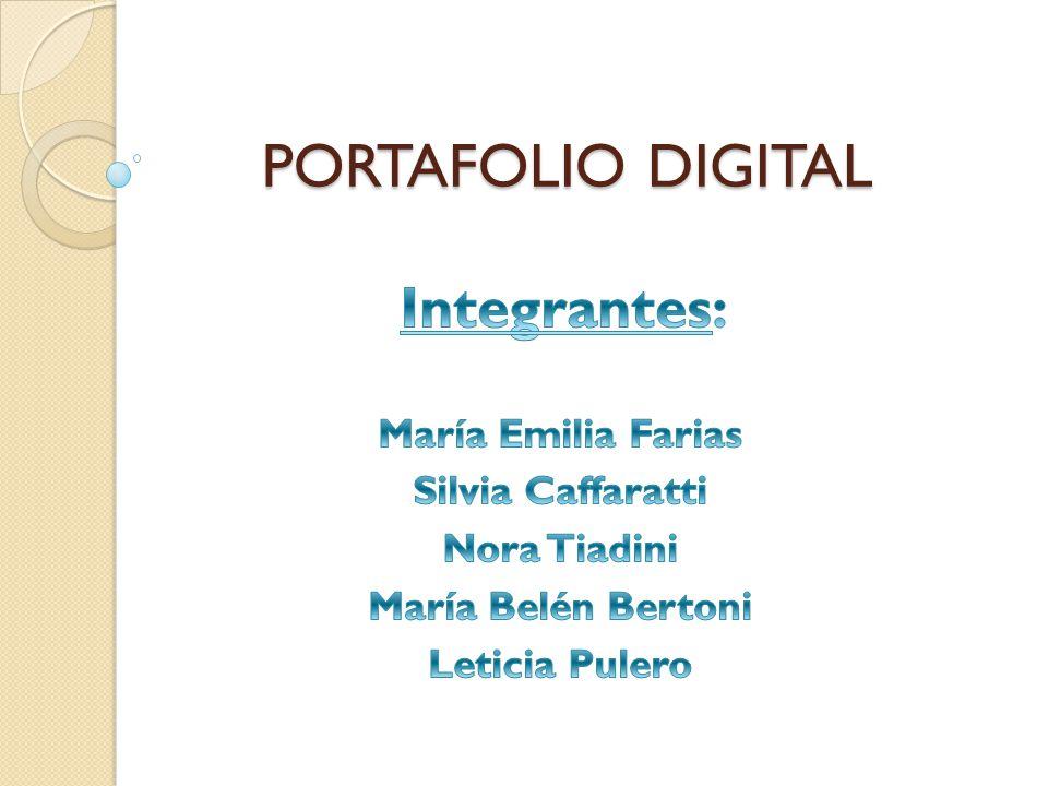 PORTAFOLIO DIGITAL Integrantes: María Emilia Farias Silvia Caffaratti