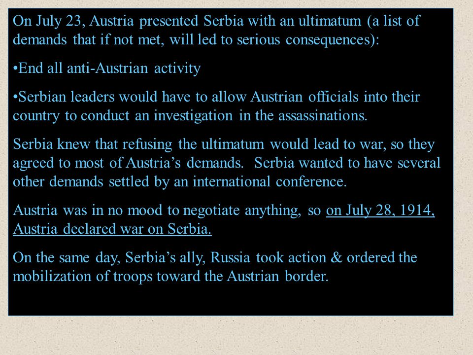 On July 23, Austria presented Serbia with an ultimatum (a list of demands that if not met, will led to serious consequences):