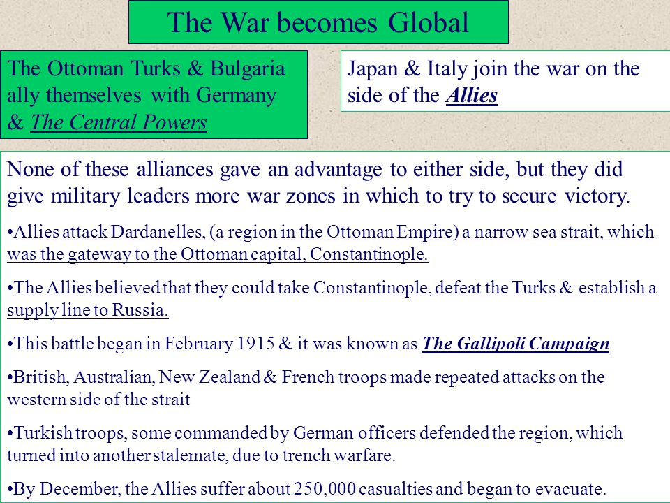 The War becomes Global The Ottoman Turks & Bulgaria ally themselves with Germany & The Central Powers.