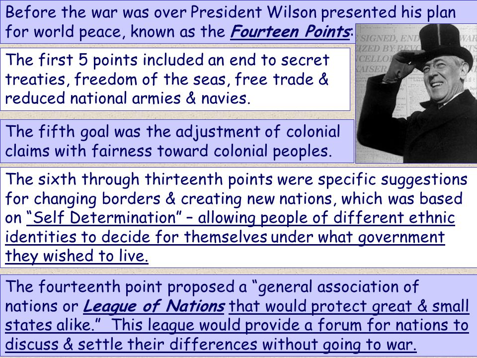 Before the war was over President Wilson presented his plan for world peace, known as the Fourteen Points: