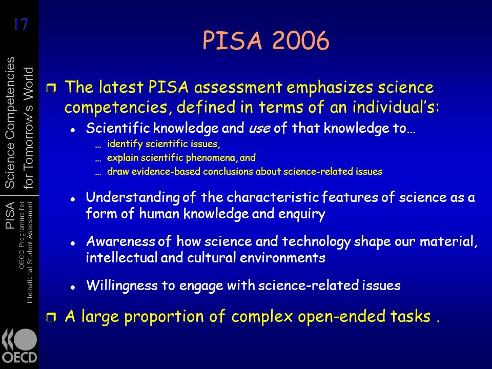 PISA 2006 The latest PISA assessment emphasizes science competencies, defined in terms of an individual's:
