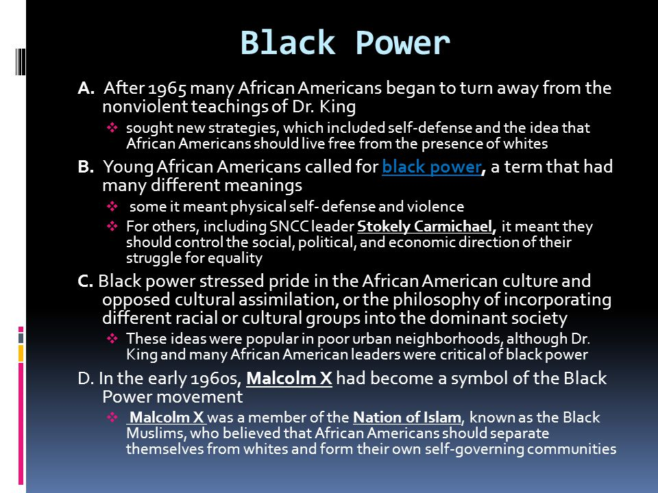 Black Power A. After 1965 many African Americans began to turn away from the nonviolent teachings of Dr. King.