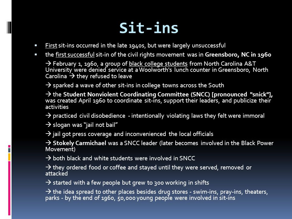 Sit-ins First sit-ins occurred in the late 1940s, but were largely unsuccessful.