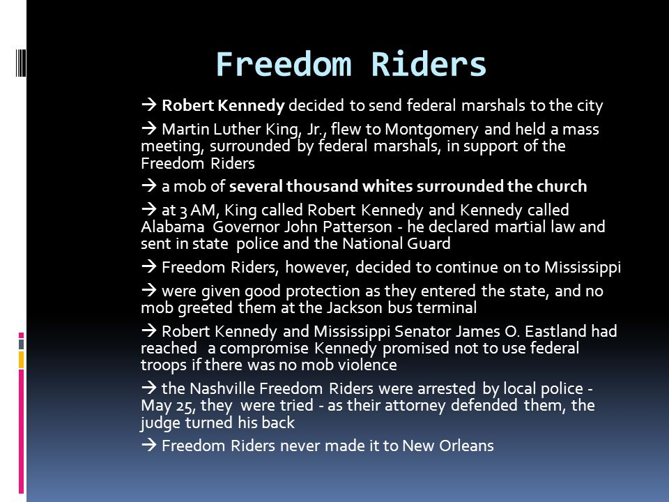 Freedom Riders  Robert Kennedy decided to send federal marshals to the city.