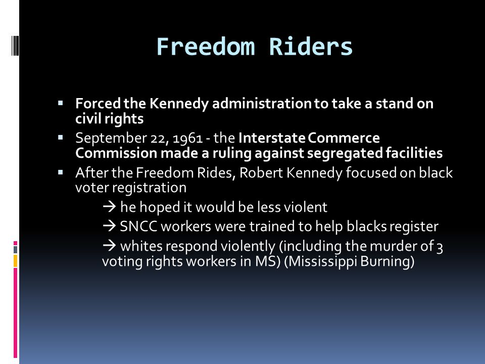 Freedom Riders Forced the Kennedy administration to take a stand on civil rights.